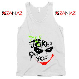 The Jokes On You Quote Tank Top Joker Movie Tank Top Size S-3XL White