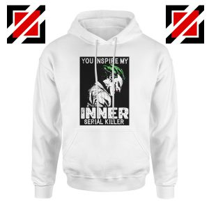 You Inspire My Joker Hoodie Joker Movie Best Hoodie Size S-2XL White