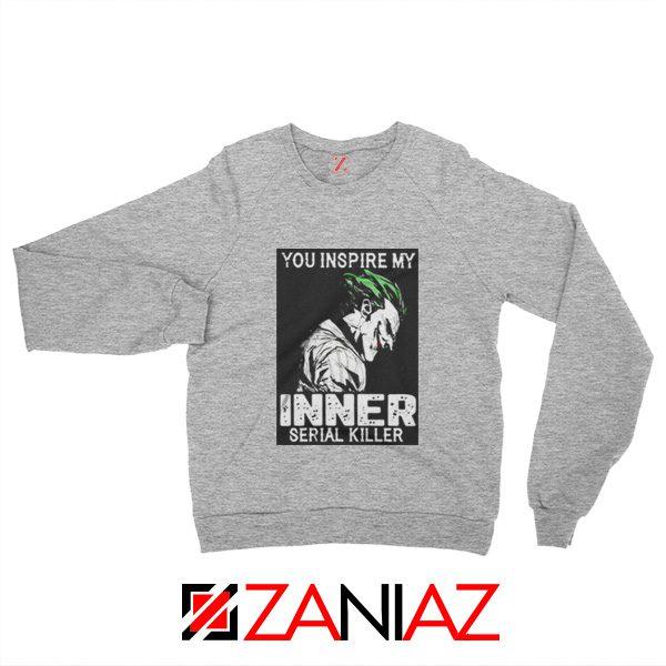 You Inspire My Joker Sweatshirt Joker Movie Sweatshirt Size S-2XL Grey