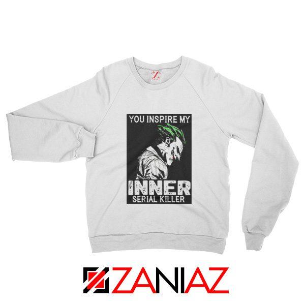 You Inspire My Joker Sweatshirt Joker Movie Sweatshirt Size S-2XL White