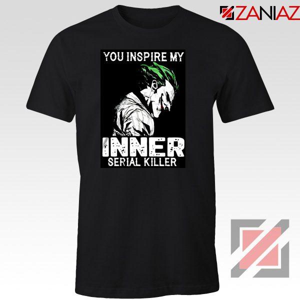 You Inspire My Joker T-Shirts Joker Movie Best Tee Shirt Size S-3XL Black