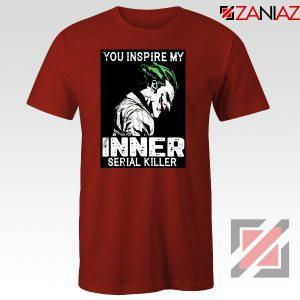You Inspire My Joker T-Shirts Joker Movie Best Tee Shirt Size S-3XL Red