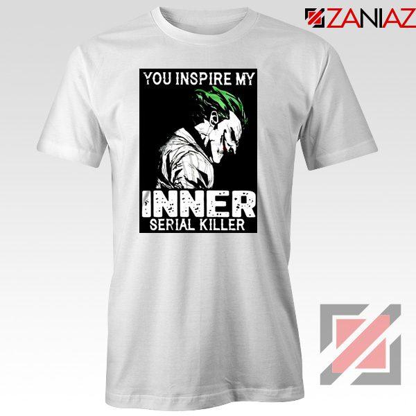 You Inspire My Joker T-Shirts Joker Movie Best Tee Shirt Size S-3XL White