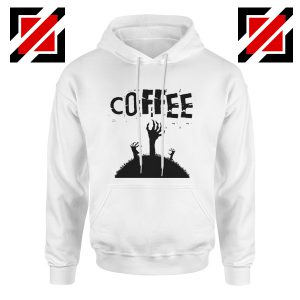 Zombie Coffee Funny Hoodie The Walking Dead Cheap Hoodie White