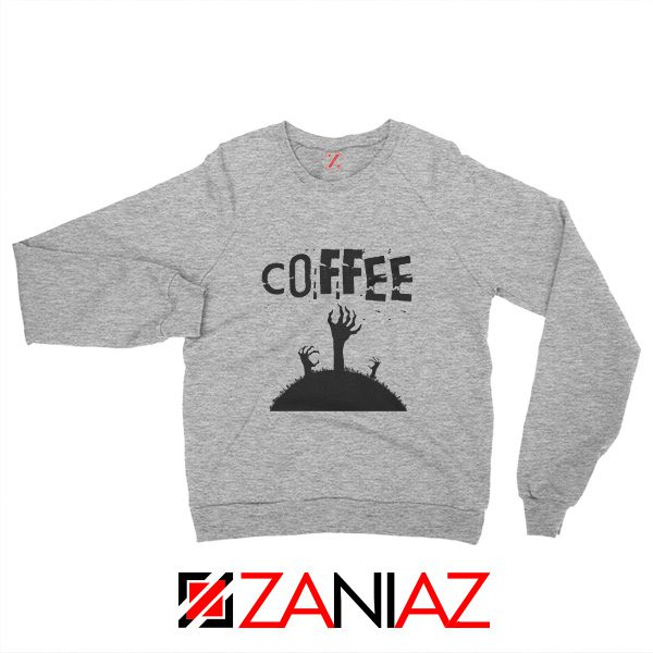 Zombie Coffee Sweatshirt Walking Dead Cheap Sweatshirt Sport Grey