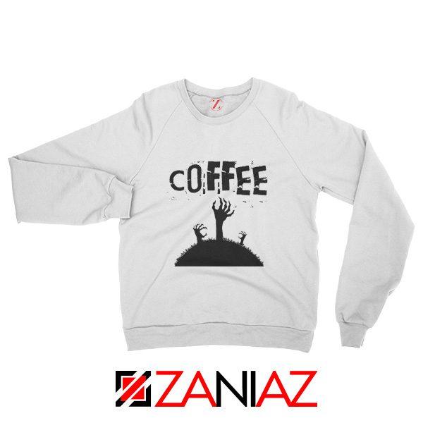 Zombie Coffee Sweatshirt Walking Dead Cheap Sweatshirt White