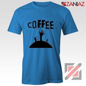 Zombie Coffee Tee Shirt Walking Dead Best T-Shirt Size S-3XL Blue