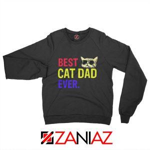 Daddy Gift Sweatshirt Best Cat Dad Ever Sweatshirt Size S-3XL Black