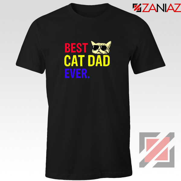 Daddy Gift Tee Shirts Best Cat Dad Ever T-Shirt Size S-3XL Black