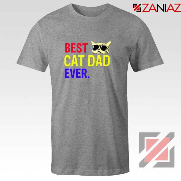 Daddy Gift Tee Shirts Best Cat Dad Ever T-Shirt Size S-3XL Sport Grey