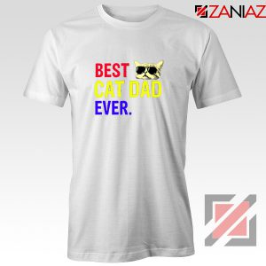 Daddy Gift Tee Shirts Best Cat Dad Ever T-Shirt Size S-3XL White