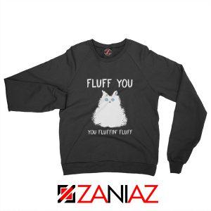Fluff You Sweatshirt Funny Cat Kitten Best Sweatshirt Size S-2XL Black