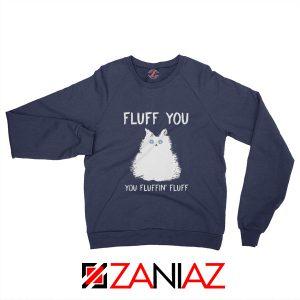 Fluff You Sweatshirt Funny Cat Kitten Best Sweatshirt Size S-2XL Navy Blue