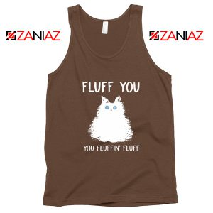 Fluff You Tank Top Funny Cat Kitten Best Tank Top Size S-3XL Brown