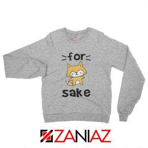 For Fox Sake Women Sweatshirt Funny Animal Sweatshirt Size S-2XL Sport Grey