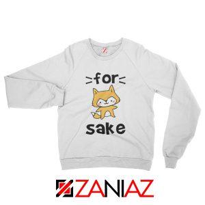 For Fox Sake Women Sweatshirt Funny Animal Sweatshirt Size S-2XL White