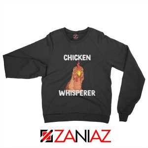 Funny Chicken Lover Sweatshirt Chicken Whisperer Sweatshirt Black