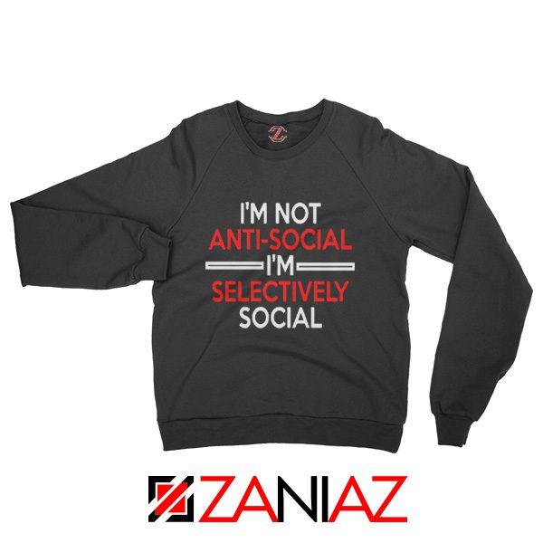 Funny Saying Women Sweatshirt I Am Not Anti Social Sweatshirt Black