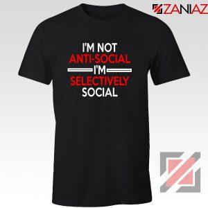 Funny Saying Women Tshirt I Am Not Anti Social T-Shirt Size S-3XL Black