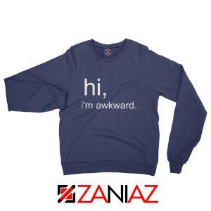 Hi I'M Awkward Sweatshirt Life Quote Best Sweatshirt Size S-2XL Navy Blue