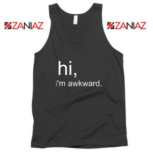 Hi I'M Awkward Tank Top Life Quote Best Tank Top Size S-3XL Black