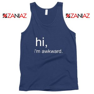 Hi I'M Awkward Tank Top Life Quote Best Tank Top Size S-3XL Navy Blue