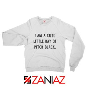 I Am A Cute Little Ray Of Pitch Black Sweatshirt Women's Sweatshirt White