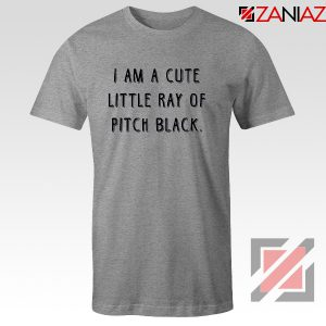 I Am A Cute Little Ray Of Pitch Black T-shirt Women's T shirts Sport Grey