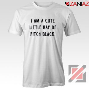 I Am A Cute Little Ray Of Pitch Black T-shirt Women's T shirts White