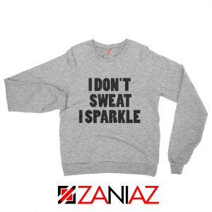 I Don't Sweat I Sparkle Funny GYM Sweatshirt Womens Top Slogan Sport Grey