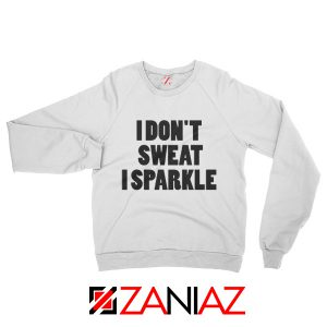 I Don't Sweat I Sparkle Funny GYM Sweatshirt Womens Top Slogan White