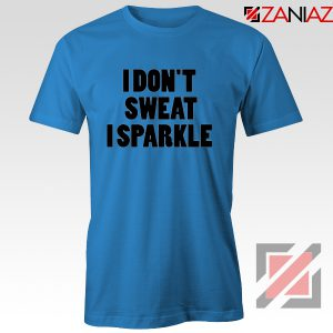 I Don't Sweat I Sparkle Funny GYM T-Shirt Womens Top Slogan Size S-3XL Blue