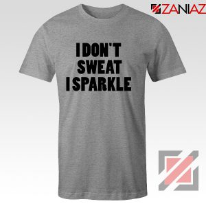 I Don't Sweat I Sparkle Funny GYM T-Shirt Womens Top Slogan Size S-3XL Sport Grey