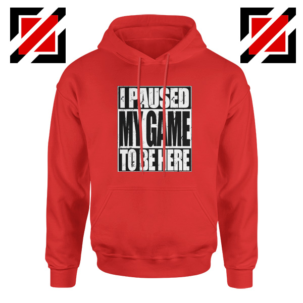 I Paused My Game Hoodie Video Gamer Funny Hoodie Size S-2XL Red
