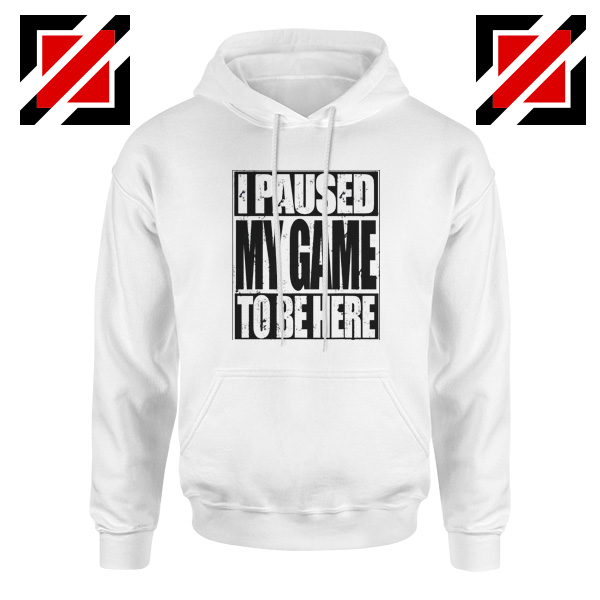 I Paused My Game Hoodie Video Gamer Funny Hoodie Size S-2XL White
