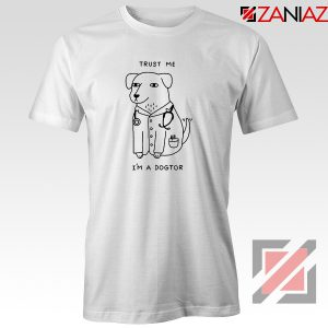 I am A Dogtor Tee Shirt Funny Animal Tshirt Size S-3XL White
