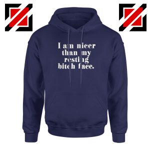 I am Nicer Than My Resting Bitch Face Hoodie Best Women Hoodie Navy Blue