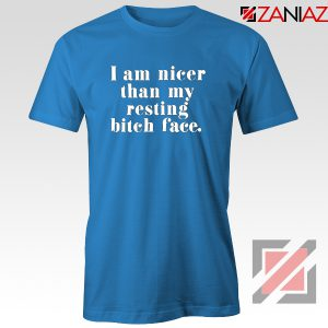 I am Nicer Than My Resting Bitch Face T-shirt Women T Shirt Blue