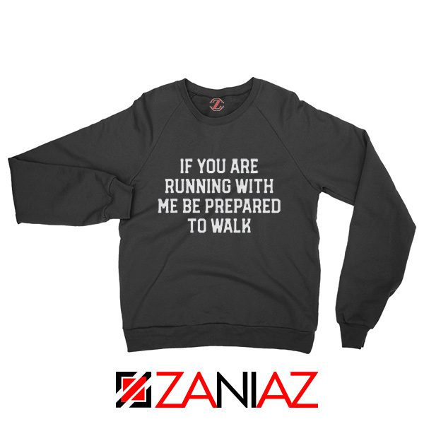 If You're Running with Me Gift Sweatshirt Funny Workout Sweatshirt Black