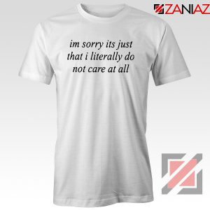 I'm Sorry It's Just That I Literally Do Not Care At T-Shirt Women Tshirt White