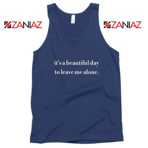 It's a Beautiful Day to Leave Me Tank Top Women Tank Top Size S-3XL Navy Blue