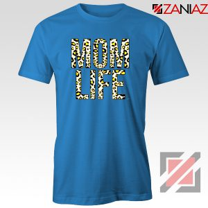 Mom Leopard Tee Shirt Gift Mom Life Cheap Tshirts Size S-3XL Blue