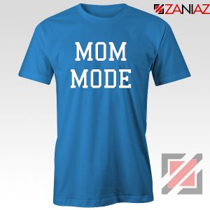 Mom Mode Tee Shirt Cute Womens Tshirt Size S-3XL Blue