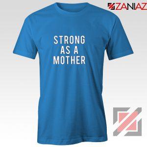 Mom Strong Gift T-Shirt Best Feminist Tee Shirt Size S-3XL Blue