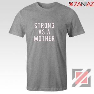 Mom Strong Gift T-Shirt Best Feminist Tee Shirt Size S-3XL Sport Grey