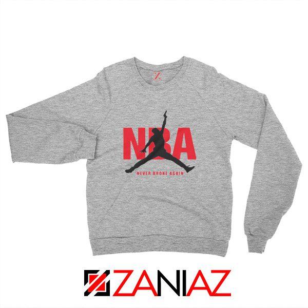 Never Broke Again NBA Sweatshirt Funny NBA Sweatshirt Size S-2XL Sport Grey