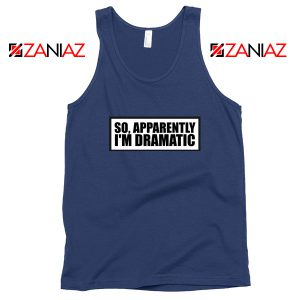 So Apparently I'm Dramatic Tank Top Christmas Womens Tops Navy Blue