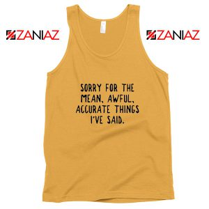Sorry For The Mean Awful Accurate Things Tank Top Sarcastic Sunshine