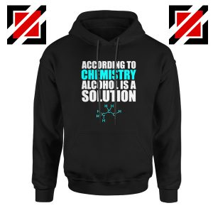 Alcohol Is A Solution Hoodie Funny Science Hoodie Size S-2XL