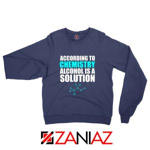 Alcohol Is A Solution Sweatshirt Funny Science Sweatshirt Size S-2XL
